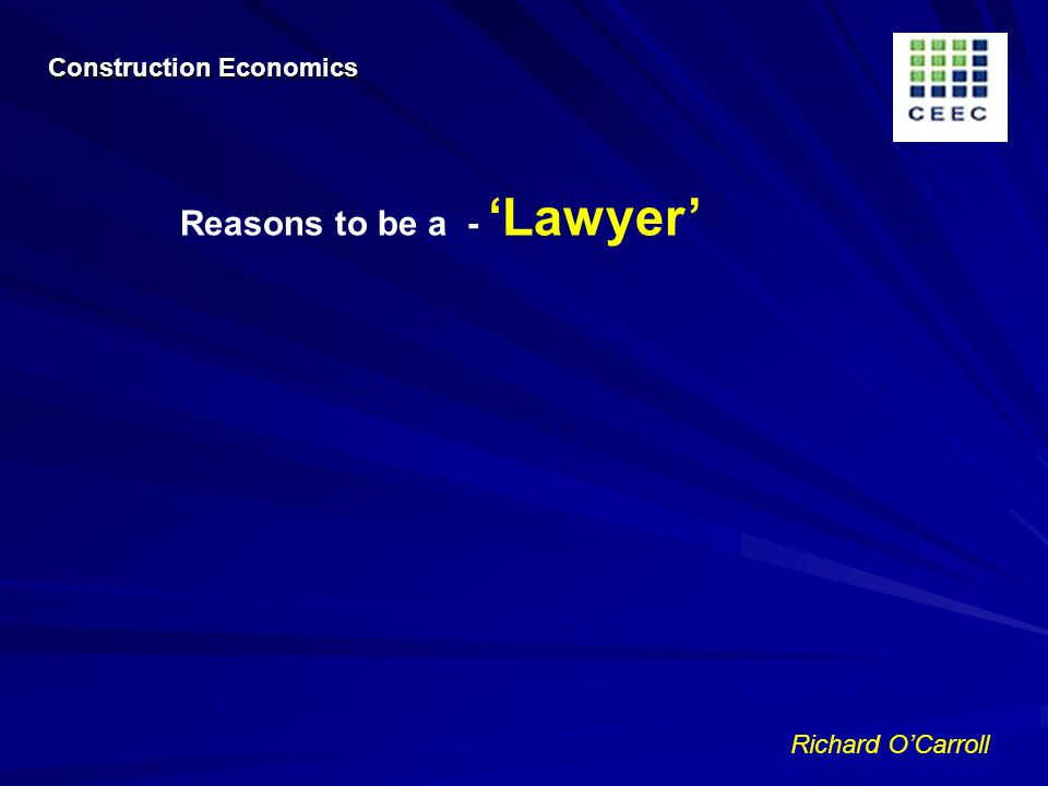 Richard OCarroll Reasons to be a - Lawyer Construction Economics