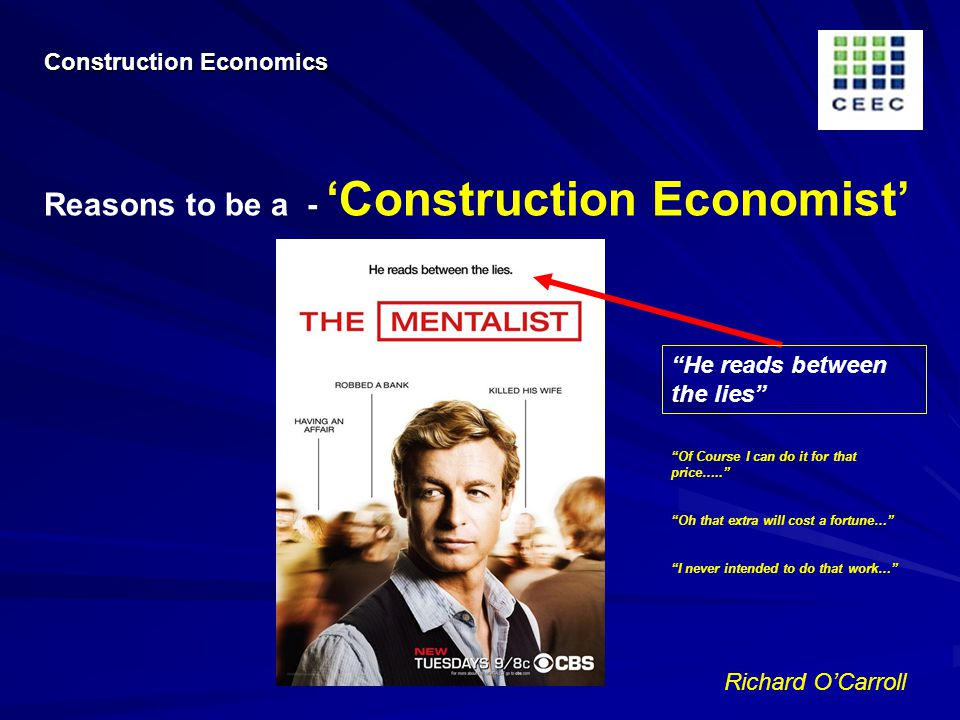 Richard OCarroll Reasons to be a - Construction Economist He reads between the lies Of Course I can do it for that price…..
