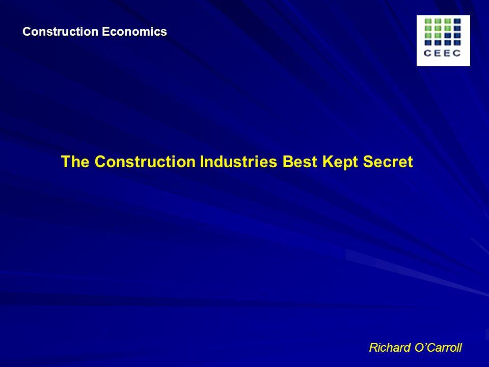 Richard OCarroll The Construction Industries Best Kept Secret Construction Economics