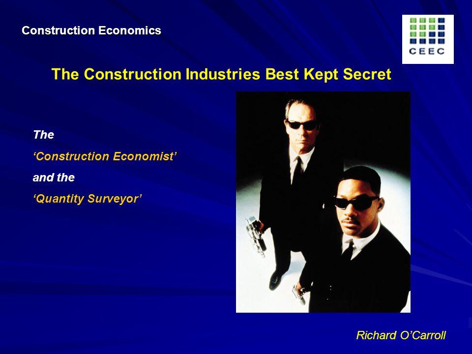 Richard OCarroll The Construction Industries Best Kept Secret The Construction Economist and the Quantity Surveyor Construction Economics