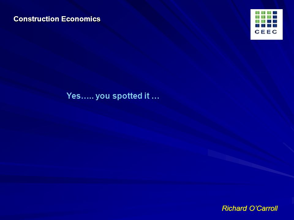 Richard OCarroll Yes….. you spotted it … Construction Economics