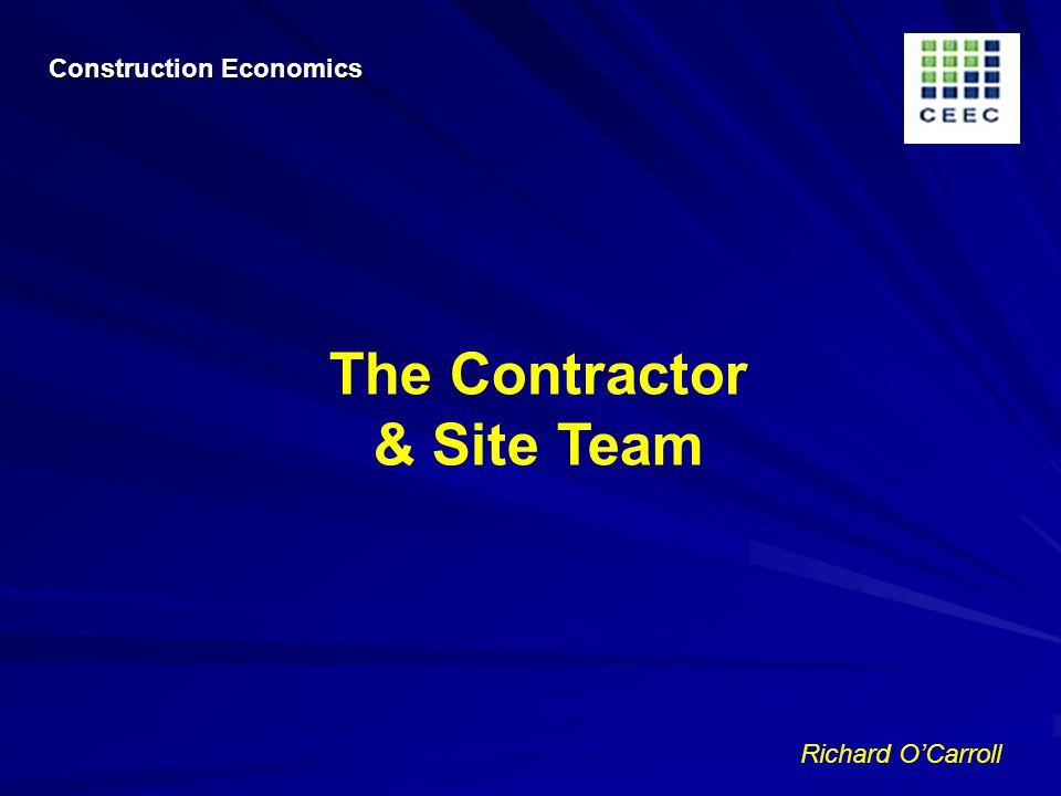 Richard OCarroll The Contractor & Site Team Construction Economics