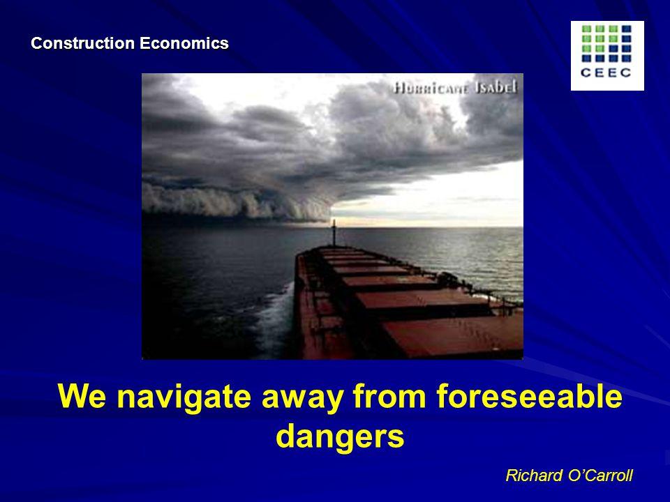 Richard OCarroll We navigate away from foreseeable dangers Construction Economics