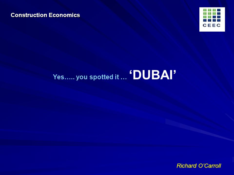 Richard OCarroll Yes….. you spotted it … DUBAI Construction Economics