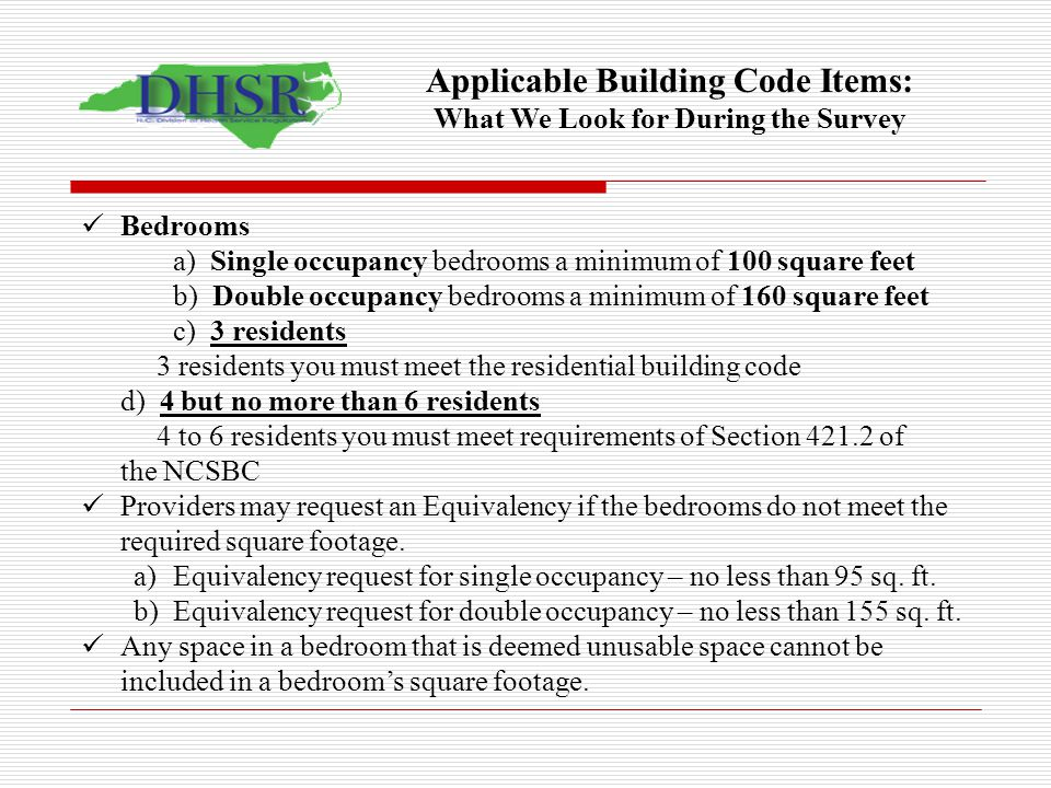 Bedrooms a) Single occupancy bedrooms a minimum of 100 square feet b) Double occupancy bedrooms a minimum of 160 square feet c) 3 residents 3 resident