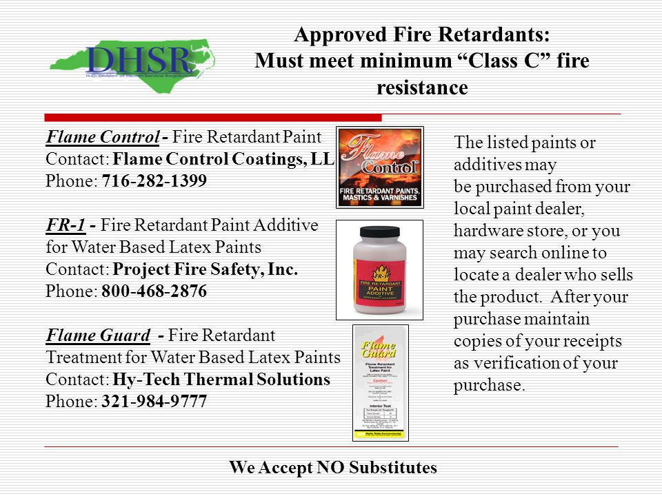 Approved Fire Retardants: Must meet minimum Class C fire resistance Flame Control - Fire Retardant Paint Contact: Flame Control Coatings, LLC Phone: 7