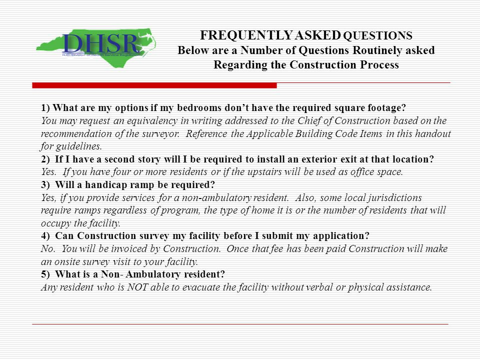 FREQUENTLY ASKED QUESTIONS Below are a Number of Questions Routinely asked Regarding the Construction Process 1) What are my options if my bedrooms do