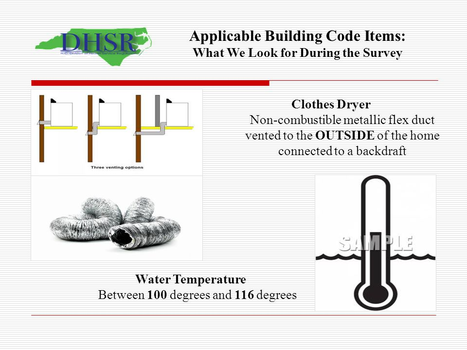 Applicable Building Code Items: What We Look for During the Survey Clothes Dryer Non-combustible metallic flex duct vented to the OUTSIDE of the home