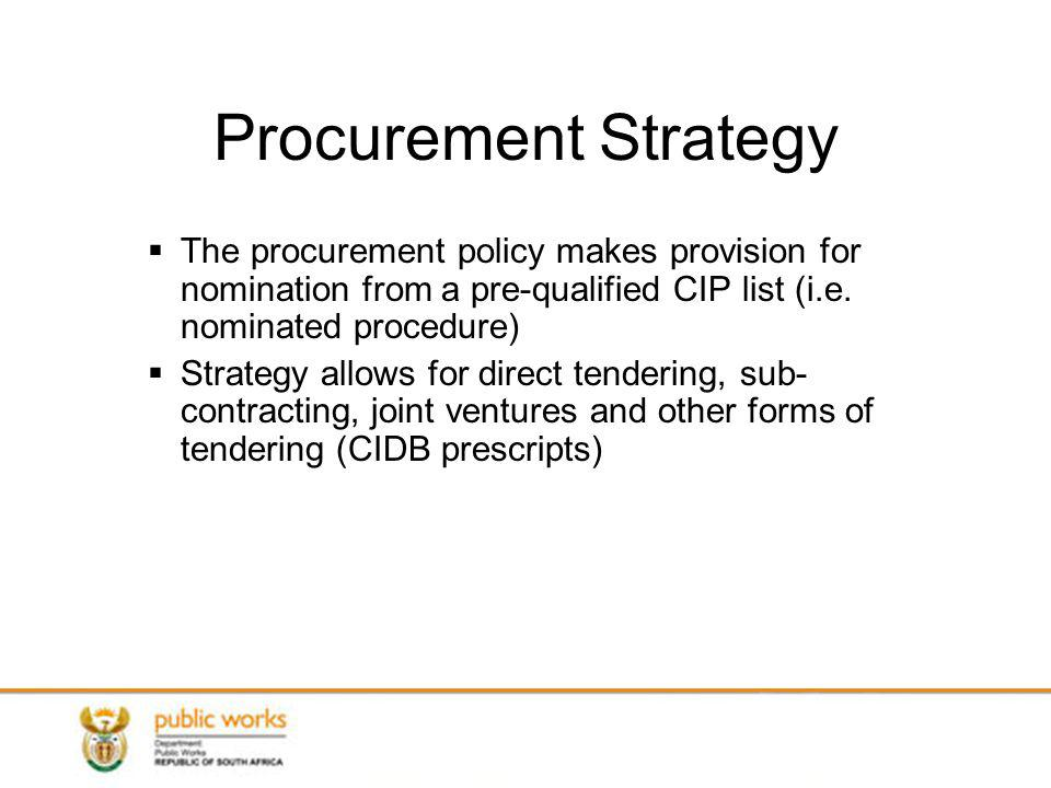 Procurement Strategy The procurement policy makes provision for nomination from a pre-qualified CIP list (i.e.
