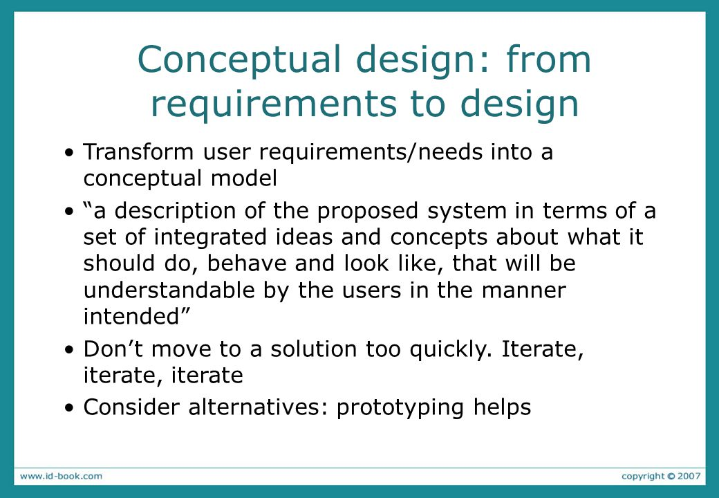 Conceptual design: from requirements to design Transform user requirements/needs into a conceptual model a description of the proposed system in terms