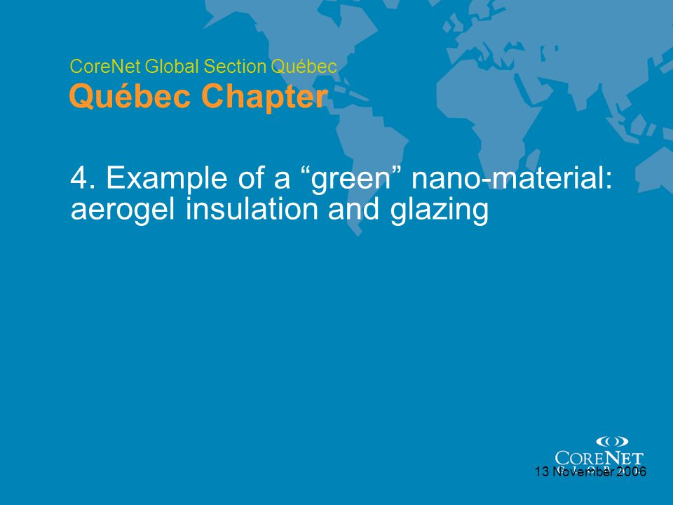 CoreNet Global Section Québec Québec Chapter 13 November 2006 4. Example of a green nano-material: aerogel insulation and glazing