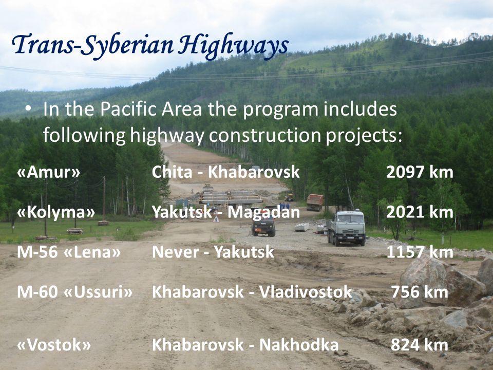 Trans-Syberian Highways In the Pacific Area the program includes following highway construction projects: «Amur»Chita - Khabarovsk2097 km «Kolyma»Yakutsk - Magadan2021 km M-56 «Lena»Never - Yakutsk1157 km M-60 «Ussuri»Khabarovsk - Vladivostok756 km «Vostok»Khabarovsk - Nakhodka824 km