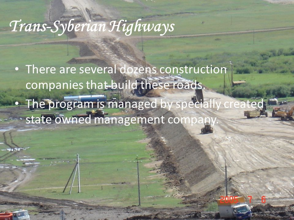 Trans-Syberian Highways There are several dozens construction companies that build these roads. The program is managed by specially created state owne