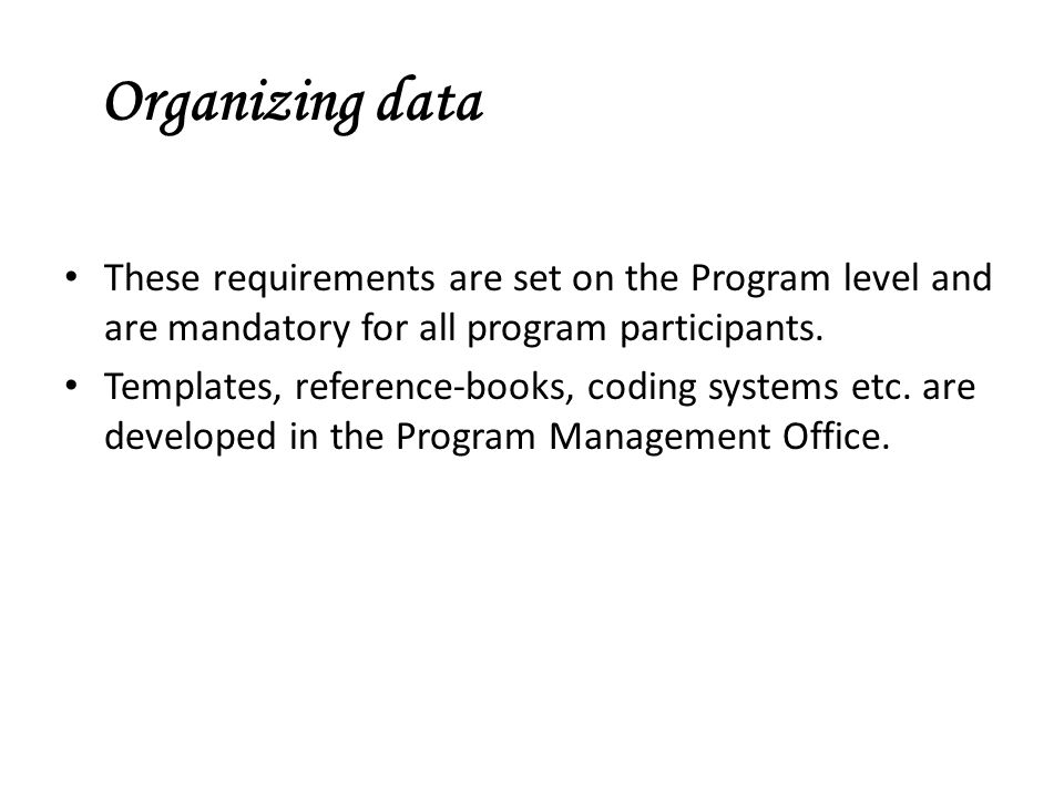 These requirements are set on the Program level and are mandatory for all program participants. Templates, reference-books, coding systems etc. are de