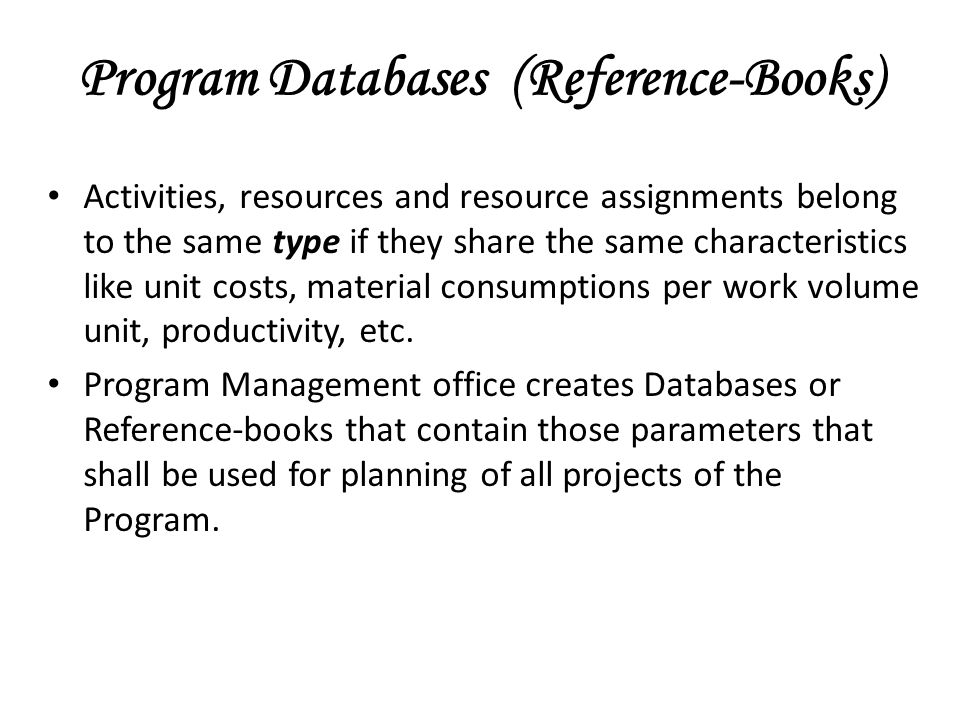 Program Databases (Reference-Books) Activities, resources and resource assignments belong to the same type if they share the same characteristics like
