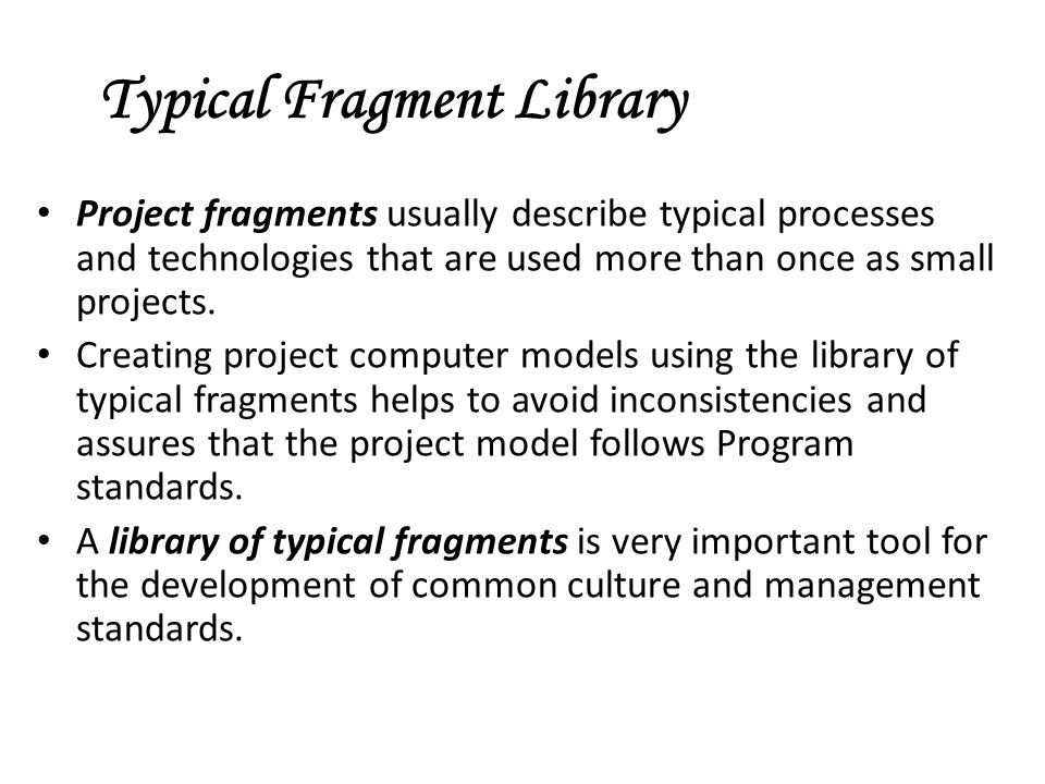 Typical Fragment Library Project fragments usually describe typical processes and technologies that are used more than once as small projects. Creatin