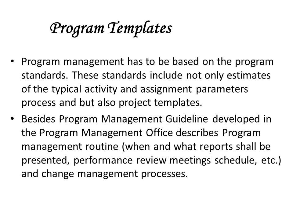 Program Templates Program management has to be based on the program standards.