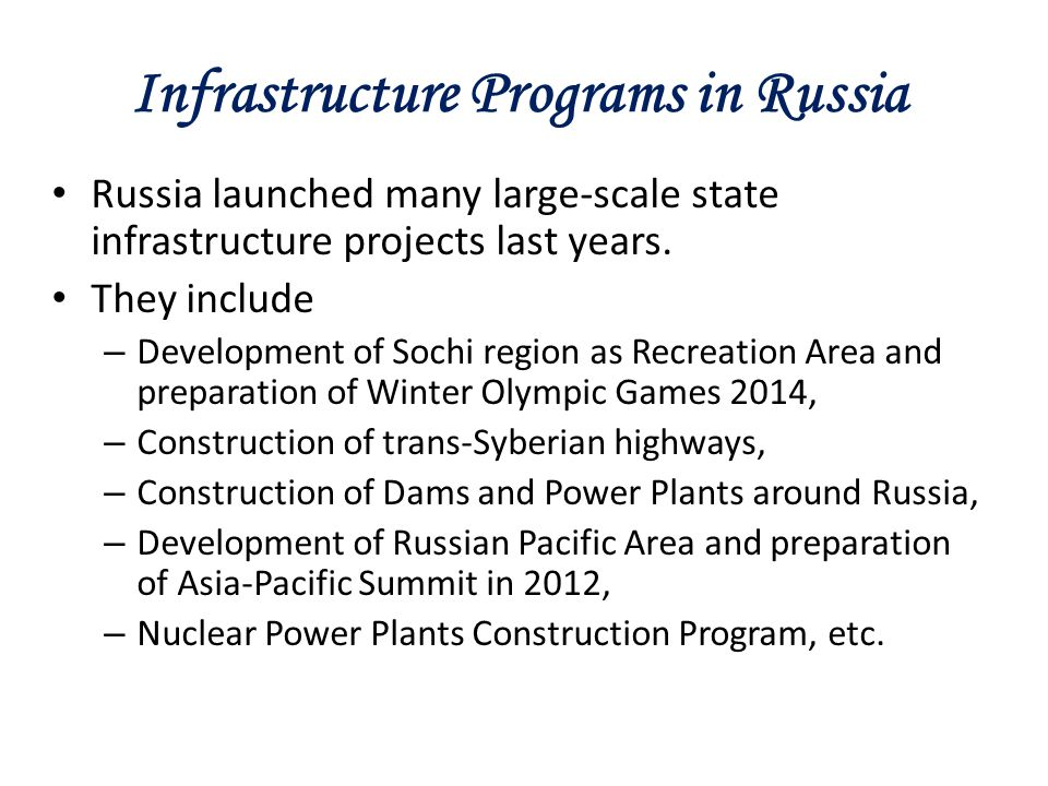 Infrastructure Programs in Russia Russia launched many large-scale state infrastructure projects last years.