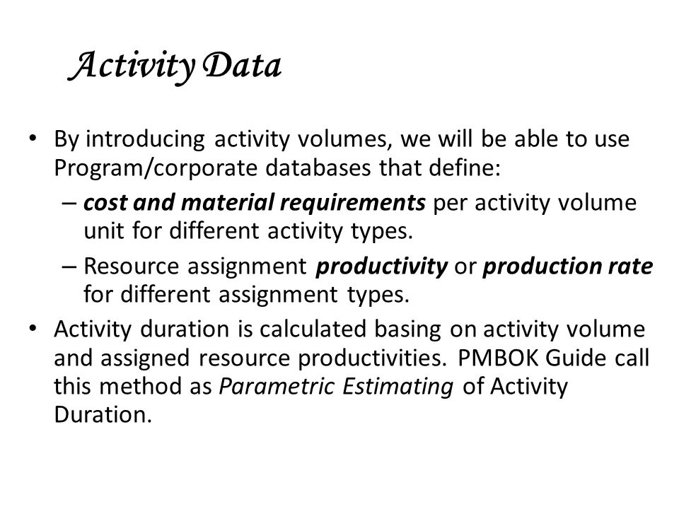 By introducing activity volumes, we will be able to use Program/corporate databases that define: – cost and material requirements per activity volume unit for different activity types.