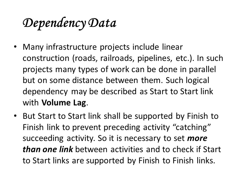 Dependency Data Many infrastructure projects include linear construction (roads, railroads, pipelines, etc.). In such projects many types of work can