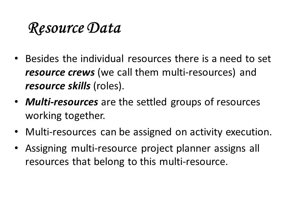 Besides the individual resources there is a need to set resource crews (we call them multi-resources) and resource skills (roles). Multi-resources are