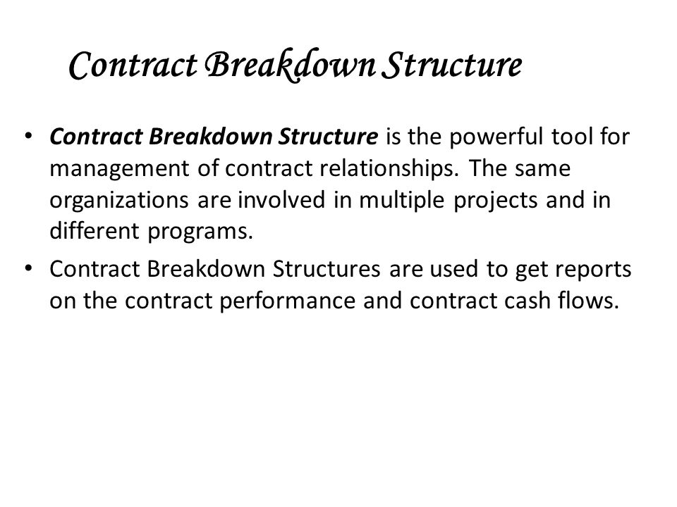 Contract Breakdown Structure is the powerful tool for management of contract relationships. The same organizations are involved in multiple projects a