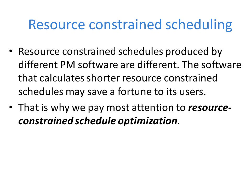 Resource constrained scheduling Resource constrained schedules produced by different PM software are different.