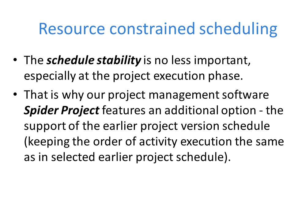 Resource constrained scheduling The schedule stability is no less important, especially at the project execution phase.