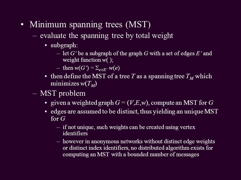 Minimum spanning trees (MST) –evaluate the spanning tree by total weight subgraph: –let G be a subgraph of the graph G with a set of edges E and weigh
