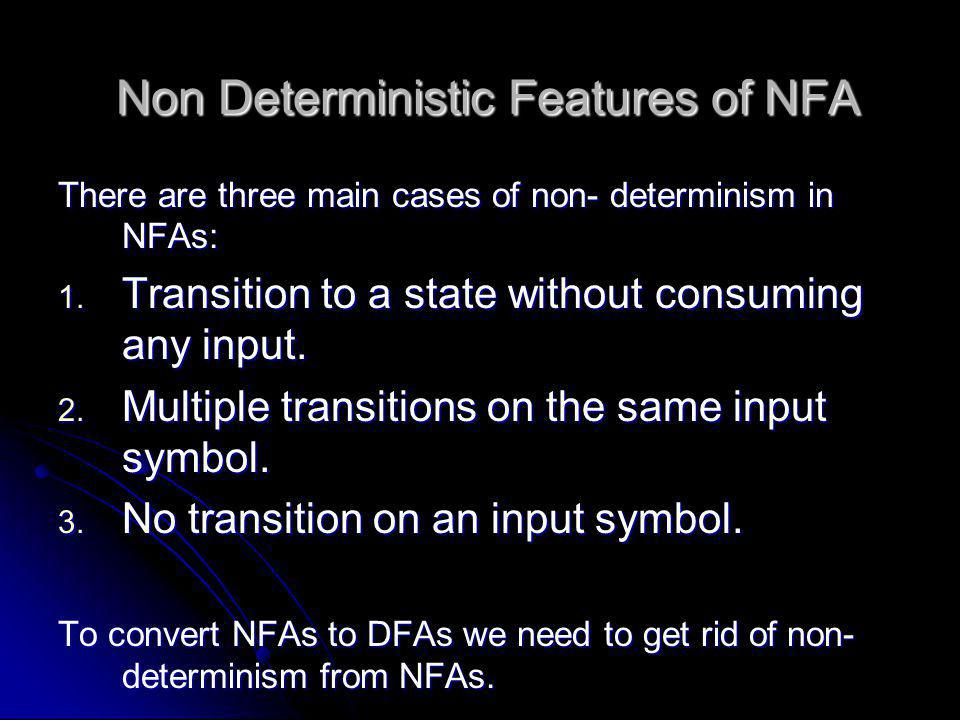 Non Deterministic Features of NFA Non Deterministic Features of NFA There are three main cases of non- determinism in NFAs: Transition to a state with