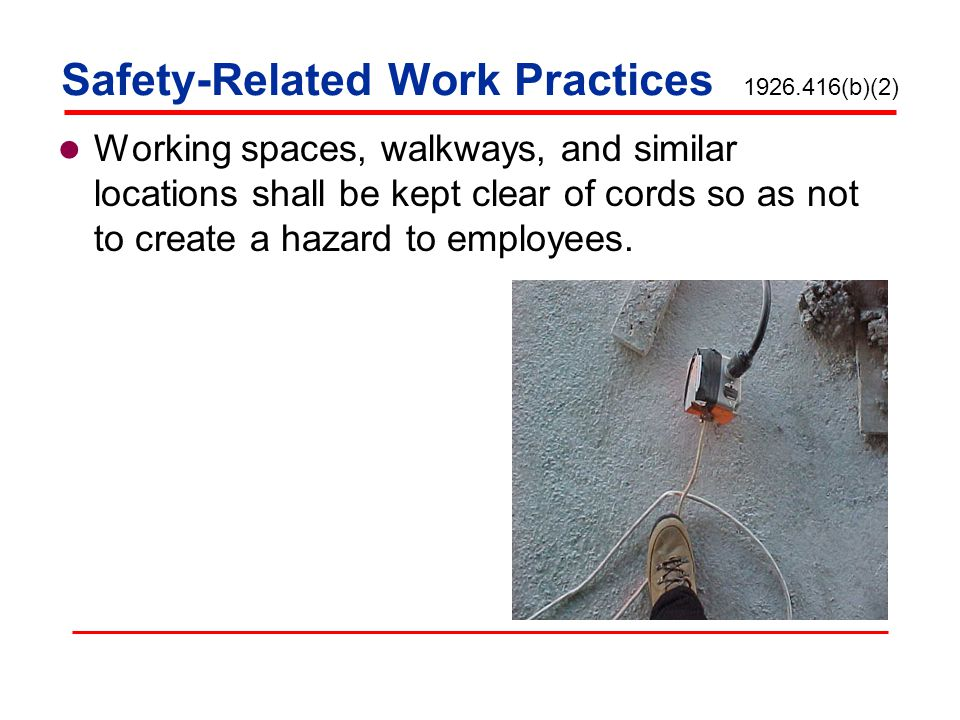 Safety-Related Work Practices 1926.416(a)(1) Employer must not permit an employee to work in such proximity to any part of an electric power circuit.