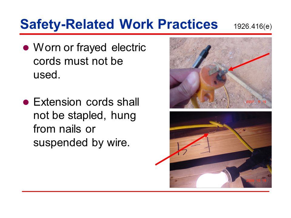 Safety-Related Work Practices 1926.416(b)(2) Working spaces, walkways, and similar locations shall be kept clear of cords so as not to create a hazard to employees.