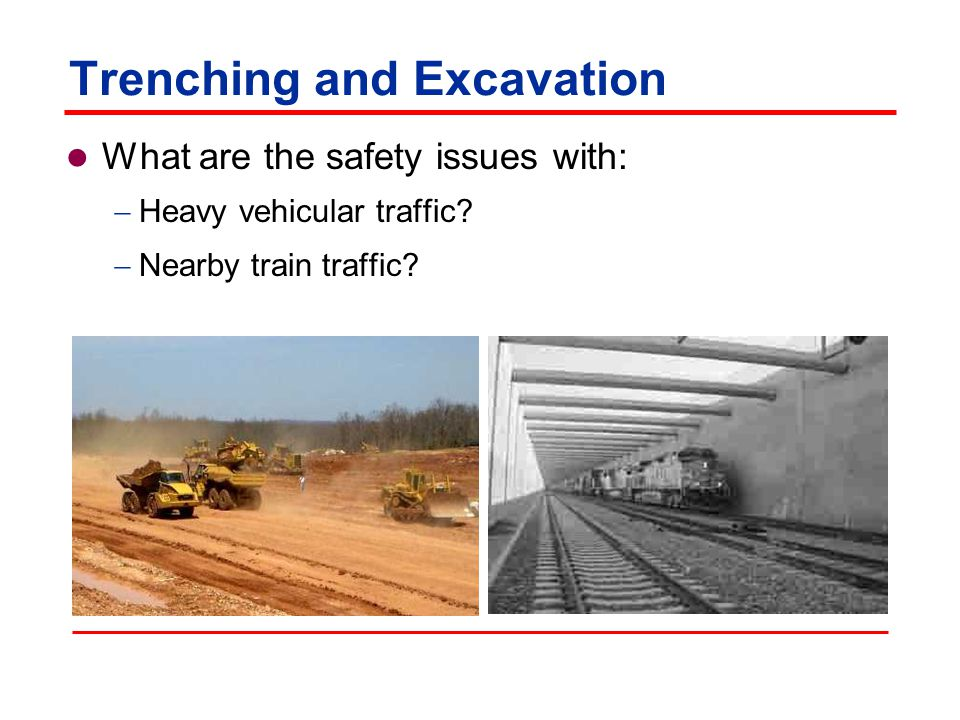 Trenching and Excavation Safety issues Heavy vehicular traffic Nearby train traffic Nearby blasting Rain; freezes and thaws