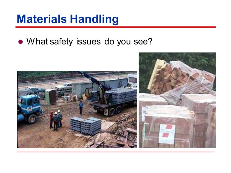 Materials Handling Safe work practices: Establish and enforce proper work practices, equipment, and controls