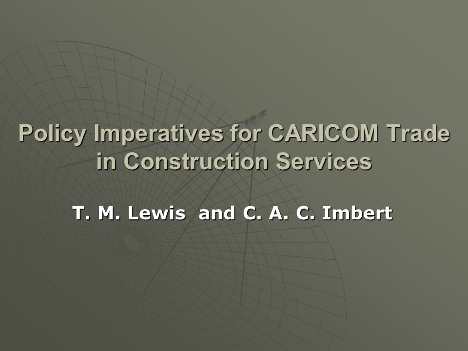 Policy Imperatives for CARICOM Trade in Construction Services T. M. Lewis and C. A. C. Imbert
