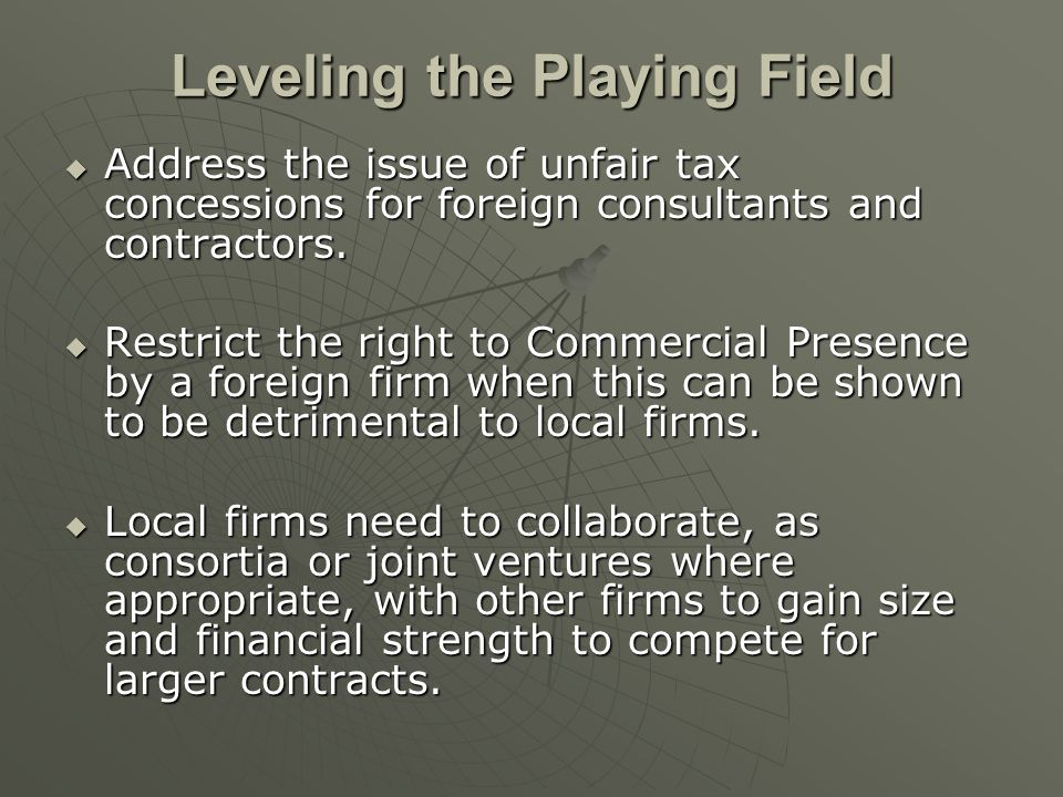Leveling the Playing Field Address the issue of unfair tax concessions for foreign consultants and contractors.