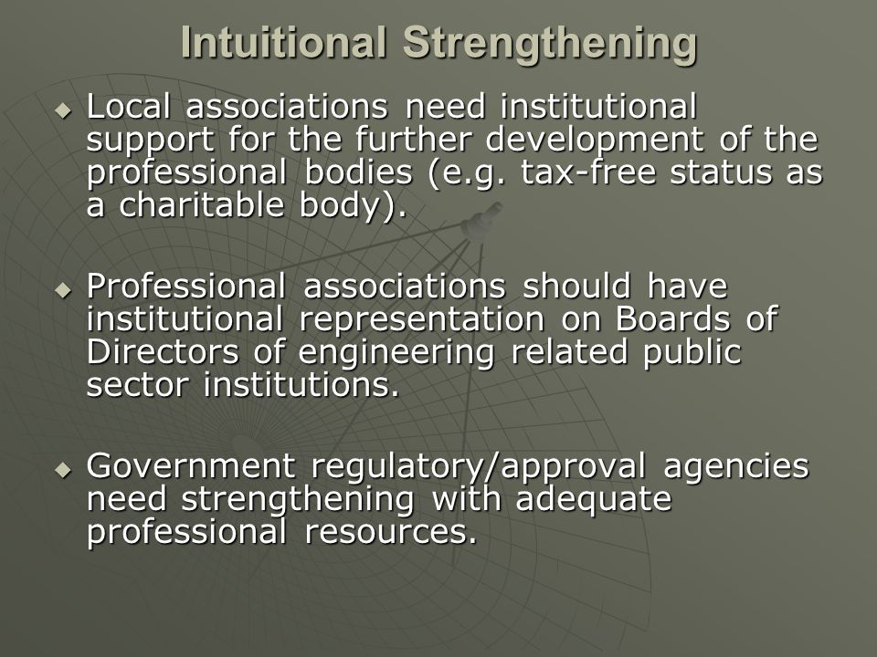 Intuitional Strengthening Local associations need institutional support for the further development of the professional bodies (e.g.