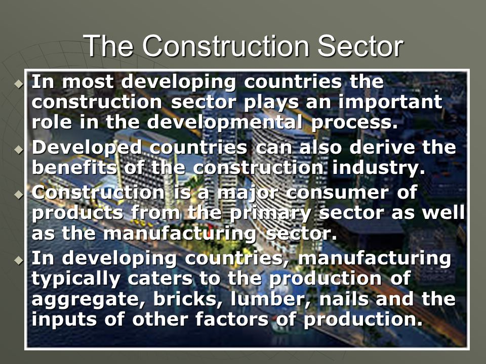 In most developing countries the construction sector plays an important role in the developmental process.