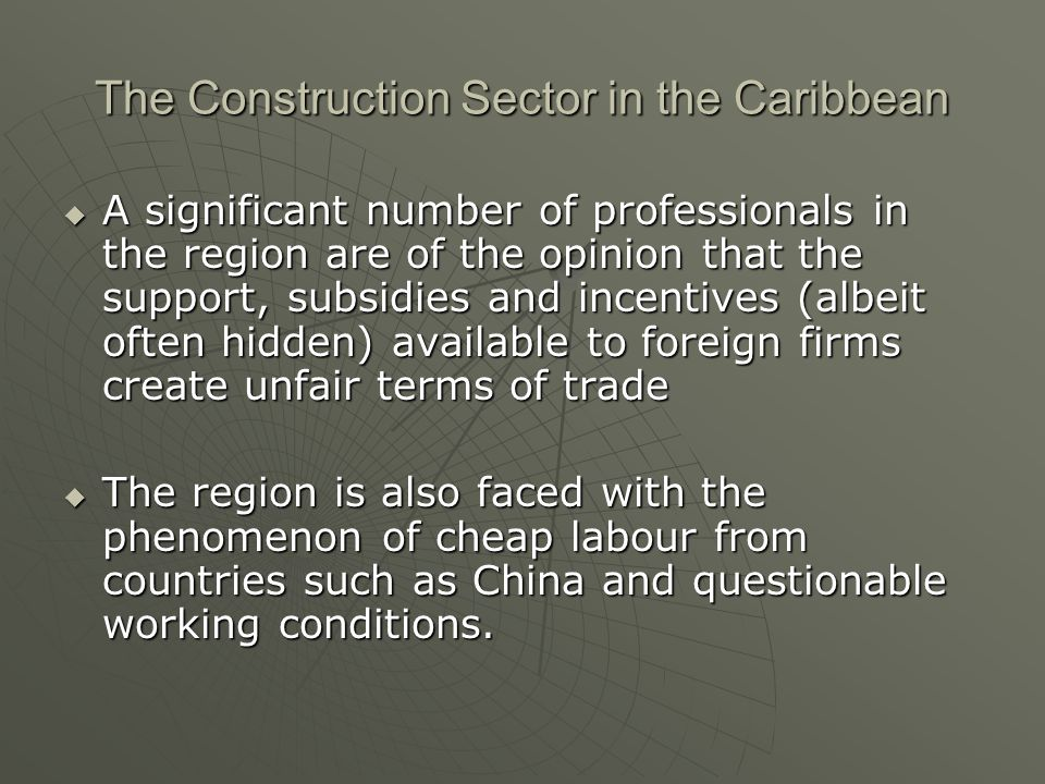 A significant number of professionals in the region are of the opinion that the support, subsidies and incentives (albeit often hidden) available to foreign firms create unfair terms of trade A significant number of professionals in the region are of the opinion that the support, subsidies and incentives (albeit often hidden) available to foreign firms create unfair terms of trade The region is also faced with the phenomenon of cheap labour from countries such as China and questionable working conditions.