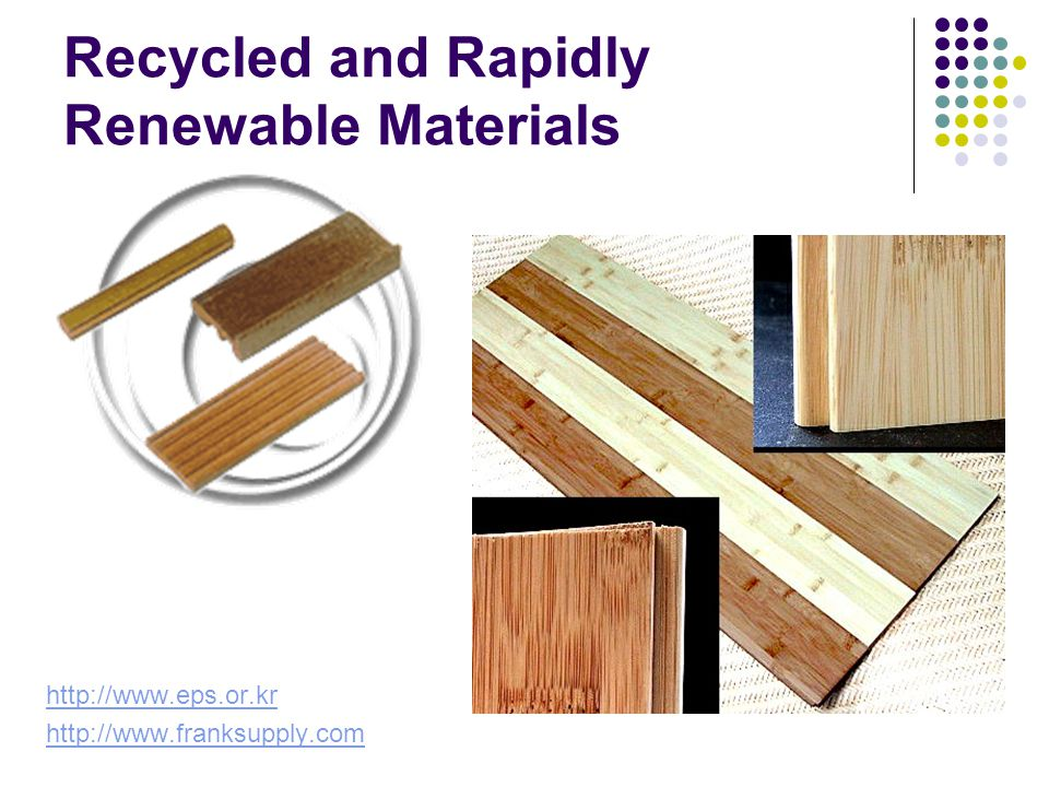 Recycled and Rapidly Renewable Materials http://www.eps.or.kr http://www.franksupply.com