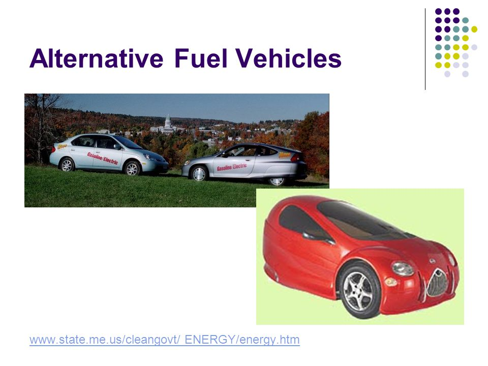 Alternative Fuel Vehicles www.state.me.us/cleangovt/ ENERGY/energy.htm
