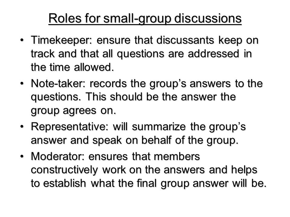 Roles for small-group discussions Roles for small-group discussions Timekeeper: ensure that discussants keep on track and that all questions are addre