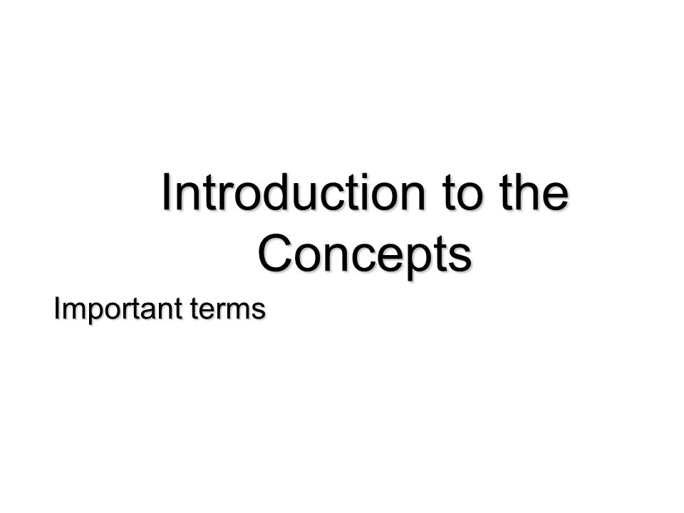 Introduction to the Concepts Important terms