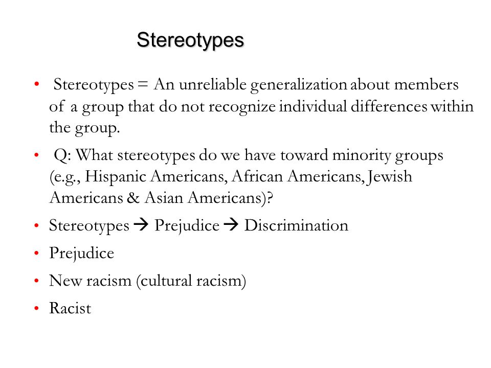 Stereotypes Slide 6 Stereotypes = An unreliable generalization about members of a group that do not recognize individual differences within the group.