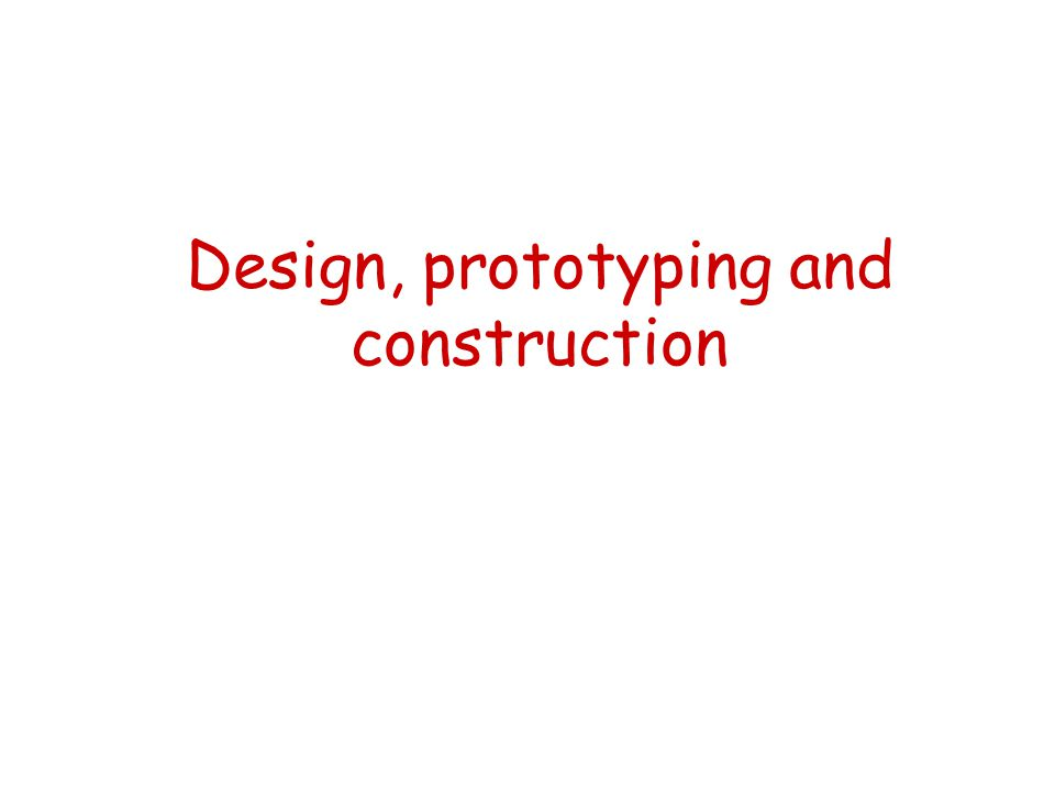 Design, prototyping and construction