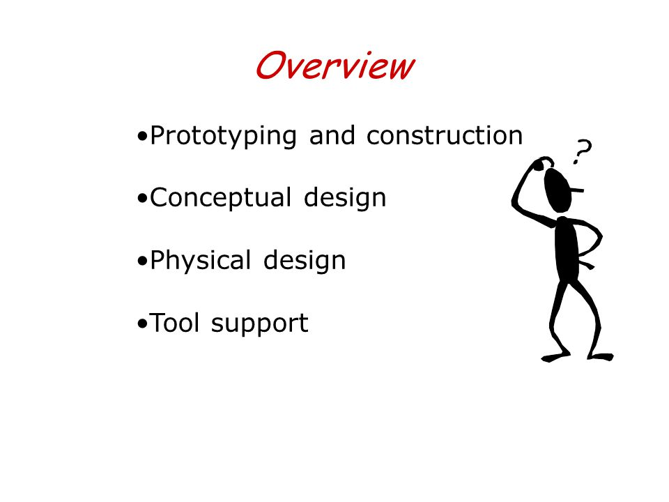 Overview Prototyping and construction Conceptual design Physical design Tool support