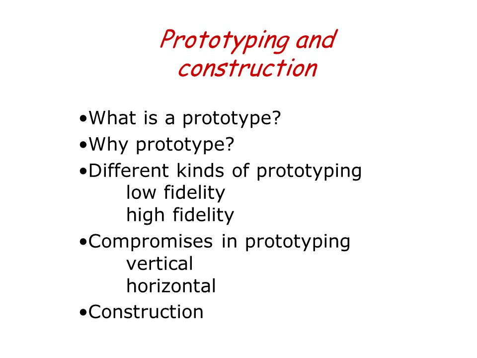 Prototyping and construction What is a prototype.Why prototype.