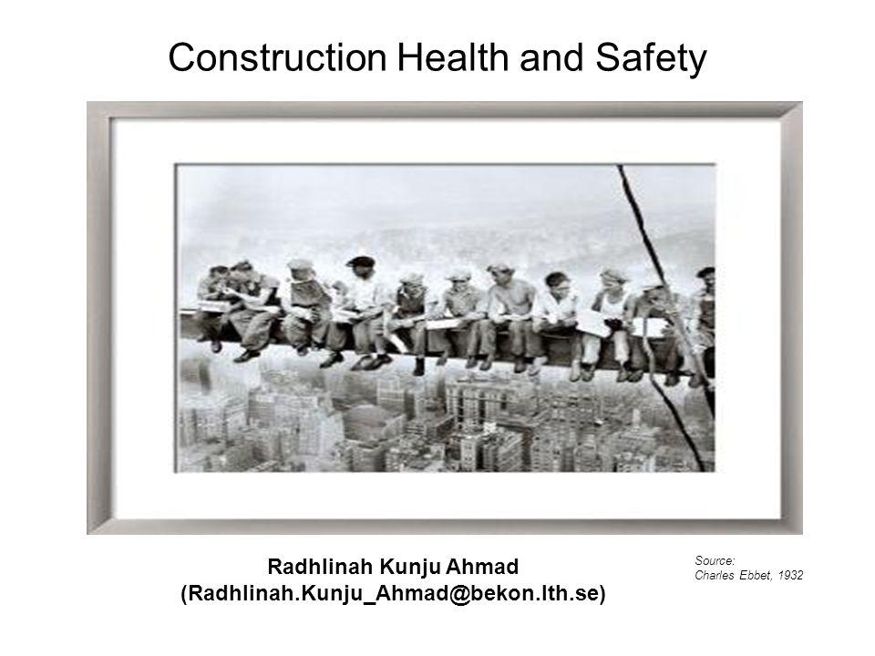 Construction Health and Safety Radhlinah Kunju Ahmad (Radhlinah.Kunju_Ahmad@bekon.lth.se) Source: Charles Ebbet, 1932