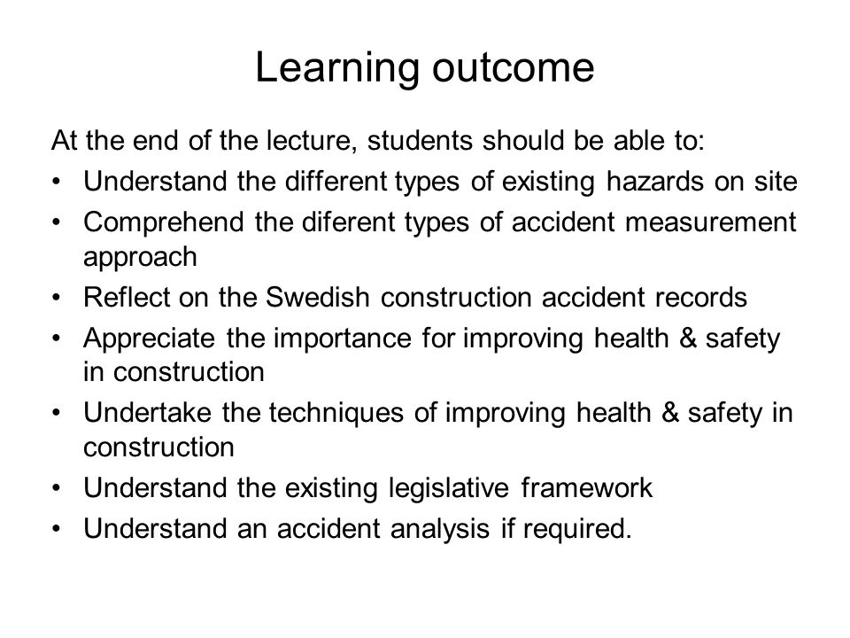 Learning outcome At the end of the lecture, students should be able to: Understand the different types of existing hazards on site Comprehend the dife