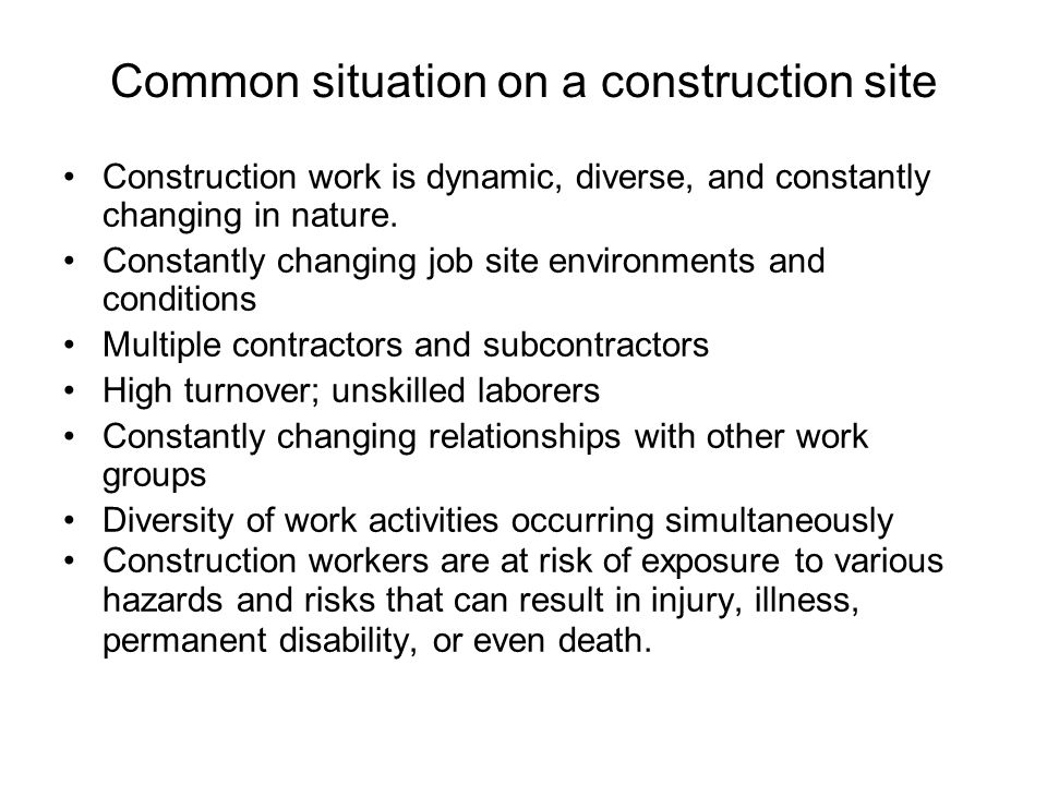 Common situation on a construction site Construction work is dynamic, diverse, and constantly changing in nature. Constantly changing job site environ
